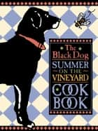 The Black Dog Summer on the Vineyard Cookbook ebook by Joseph Hall, Elaine Sullivan