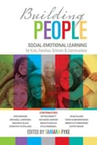 Building People - Social-Emotional Learning for Kids, Families, Schools, and Communities ebook by Dr. Rod  Berger, Kathy  Wade, Fyke,...