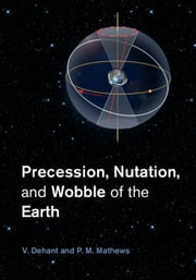 Precession, Nutation and Wobble of the Earth ebook by V. Dehant,P. M. Mathews