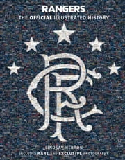 Rangers: The Official Illustrated History - A Visual Celebration of 140 Glorious Years ebook by Lindsay Herron,Rangers Fc