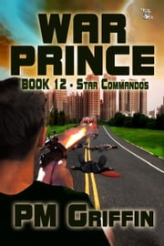 War Prince: Star Commandos Book 12 ebook by P.M. Griffin