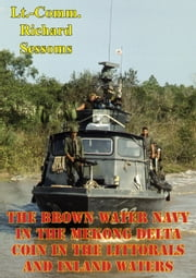 The Brown Water Navy In The Mekong Delta: COIN In The Littorals And Inland Waters ebook by Lieutenant Commander Richard Sessoms