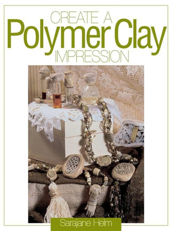Create a Polymer Clay Impression ebook by Sarajane Helm