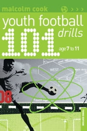 101 Youth Football Drills - Age 7 to 11 ebook by Malcolm Cook