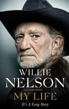My Life: It's a Long Story ebook by Willie Nelson
