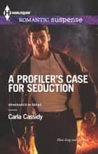 A Profiler's Case for Seduction ebook by Carla Cassidy