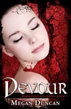 Devour, Warm Delicacy Series, Book 3 ebook by Megan Duncan