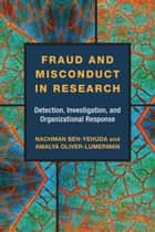 Fraud and Misconduct in Research - Detection, Investigation, and Organizational Response ebook by Amalya Oliver-Lumerman, Nachman Ben-Yehuda