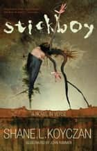 Stickboy ebook by Shane Koyczan