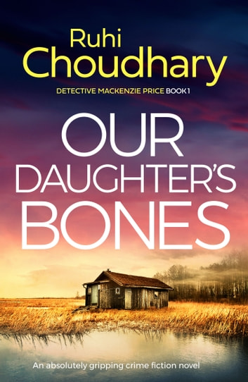 Our Daughter's Bones - An absolutely gripping crime fiction novel 電子書籍 by Ruhi Choudhary