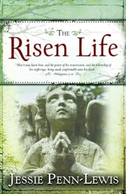 Risen Life, The ebook by Jessie Penn-Lewis