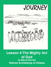 Journey: Lesson 4 -The Mighty Act of God ebook by Marcel Gervais