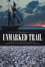 Unmarked Trail - Book One: Growing America; Book Two: A Poor Farm Boy's Odyssey ebook by E. Roy Hector