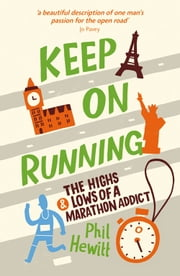 Keep on Running - The Highs and Lows of a Marathon Addict ebook by Phil Hewitt