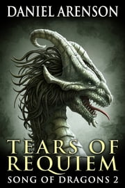 Tears of Requiem - Song of Dragons, Book Two ebook by Daniel Arenson