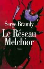 Le réseau Melchior ebook by Serge Bramly