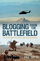 Blogging from the Battlefield - The View from the Front Line in Afghanistan ebook by Major  Paul Smith