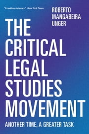 The Critical Legal Studies Movement - Another Time, A Greater Task ebook by Roberto Mangabeira Unger