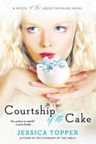 Courtship of the Cake eBook by Jessica Topper