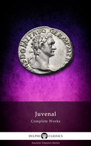 Complete Works of Juvenal (Delphi Classics) ebook by Juvenal,Delphi Classics