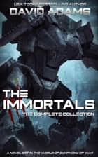 The Immortals: The Complete Book - Symphony of War ebook by David Adams