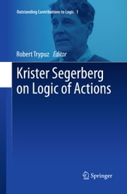 Krister Segerberg on Logic of Actions ebook by Robert Trypuz