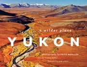 Yukon - A Wilder Place ebook by Teresa Earle