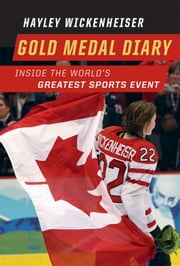 Gold Medal Diary - Inside the World's Greatest Sports Event ebook by