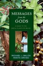 Messages from the Gods - A Guide to the Useful Plants of Belize ebook by Michael J. Balick, Rosita Arvigo