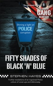 Fifty Shades of Black 'n' Blue - Further revelations of an ingrained Police culture of cover-ups and dishonesty ebook by Stephen Hayes