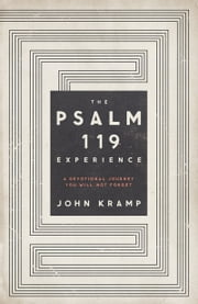The Psalm 119 Experience - A Devotional Journey You Will Not Forget ebook by John Kramp