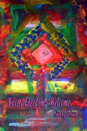 Love & Freedom ~ Welcome ebook by Sunny Jetsun