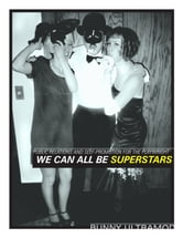 We Can Be Superstars: Public Relations and Self-Promotion for the Playwright ebook by Bunny Ultramod