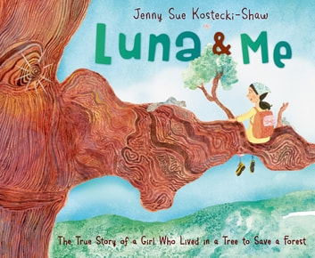 Luna & Me - The True Story of a Girl Who Lived in a Tree to Save a Forest ebook by Jenny Sue Kostecki-Shaw