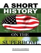 A Short History On the Superbowl ebook by Scott Casterson
