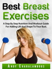 Best Breast Exercises - Fit Expert Series, #2 ebook by Andy Charalambous