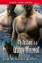 My Husband Is a Grumpy Werewolf ebook by Jane Wallace-Knight