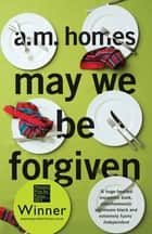 May We Be Forgiven ebook by A.M. Homes