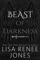 Beast of Darkness - Knights of White, #4 ebook by Lisa Renee Jones