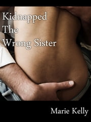 Kidnapped the Wrong Sister ebook by Marie Kelly
