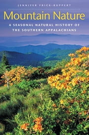 Mountain Nature - A Seasonal Natural History of the Southern Appalachians ebook by Jennifer Frick-Ruppert