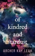 Of Kindred and Stardust ebook by Archer Kay Leah