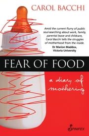 Fear of Food - A Diary of Mothering ebook by Carol Bacchi