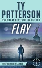 Flay - Warriors Series, Book Five ebook by Ty Patterson