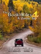 The Book Of Riley ~ A Zombie Tale Pt. 4 ebook by Mark Tufo