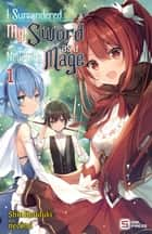 I Surrendered My Sword for a New Life as a Mage Vol. 1 (light novel) ebook by Shin Kouduki