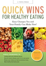 Quick Wins for Healthy Eating - Easy Changes You and Your Family Can Make Now! ebook by Tonya Peele