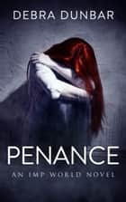 Penance - An Imp World Novel ebook by Debra Dunbar