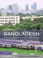 Bangladesh - Politics, Economy and Civil Society ebook by Professor David Lewis