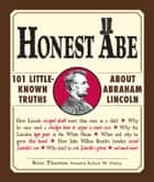 Honest Abe - 101 Little-Known Truths about Abraham Lincoln ebook by Brian Thornton